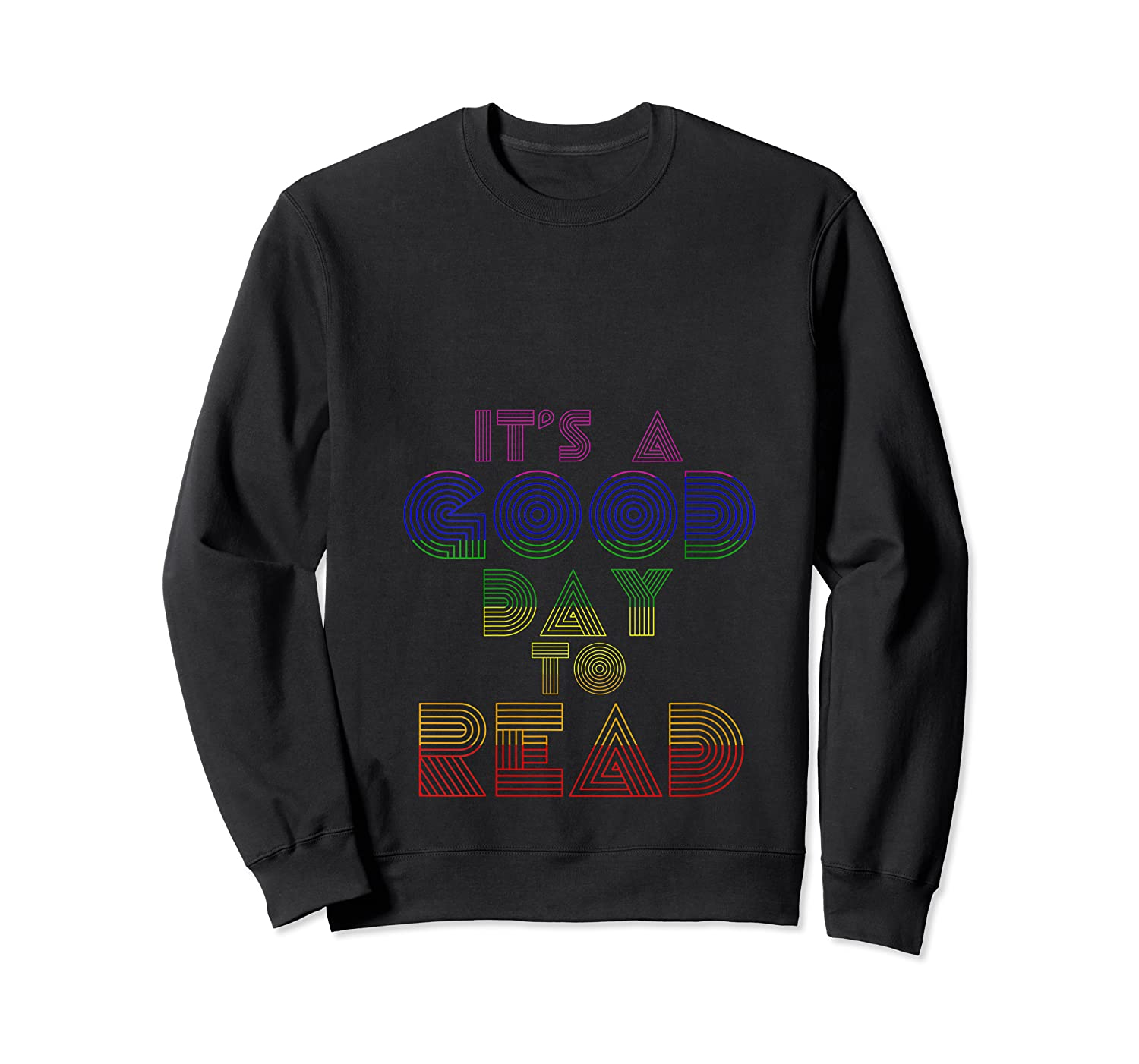 Rainbow Bookish Its A Good Day To Read Book Reader Gift T Shirt Crewneck Sweater