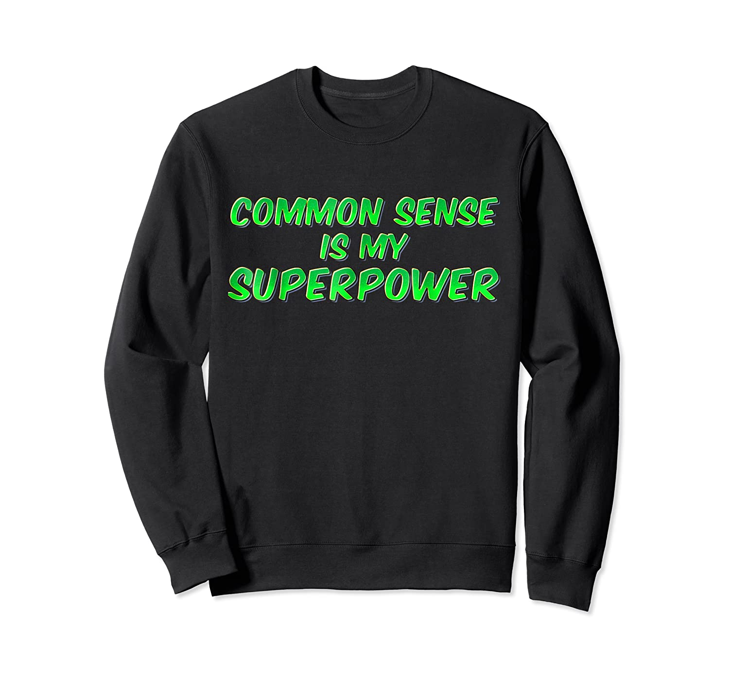 Common Sense Is My Superpower T Shirt Crewneck Sweater