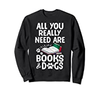 All You Really Need Are Books Dogs T Shirt Sweatshirt Black