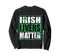 Funny Irish Livers Matter Saint Patrick Day T Shirt Sweatshirt Black