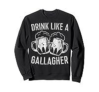 Drink Like A Gallagher T Shirt Saint Patrick Day Gift Sweatshirt Black