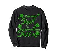 I M Not Short I M Leprechaun Saint Patty S Day T Shirt Sweatshirt Black