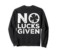 No Lucks Given T Shirt Saint Patrick Day Gift Shirt Sweatshirt Black