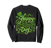 Happy St Patrick S Day T Shirt Funny Saint Patricks Gifts Sweatshirt Black