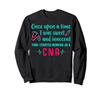 Once Upon A Time I Was Sweet And Innocent Cna Nurse T Shirt Sweatshirt Black