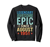 Legendary Awesome Epic Since August 1951 68 Years Old Shirts Sweatshirt Black