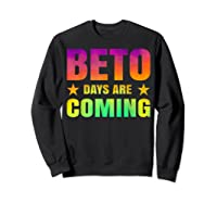Beto O Rourke T Shirt Beto Days Are Coming Sweatshirt Black