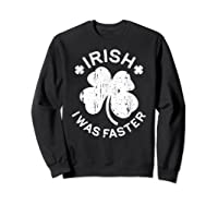 Irish I Was Faster T Shirt Saint Patrick Day Gift Shirt Sweatshirt Black