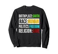 Birthplace Earth Race Human Politics Freedom Love T Shirt Sweatshirt Black