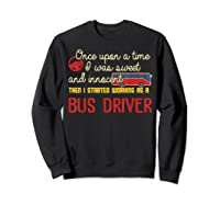 Once Upon A Time I Started Working As A Bus Driver Shirt Sweatshirt Black