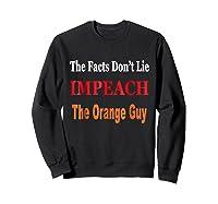 The Facts Don T Lie Impeach The Orange Guy Antitrump T Shirt Sweatshirt Black
