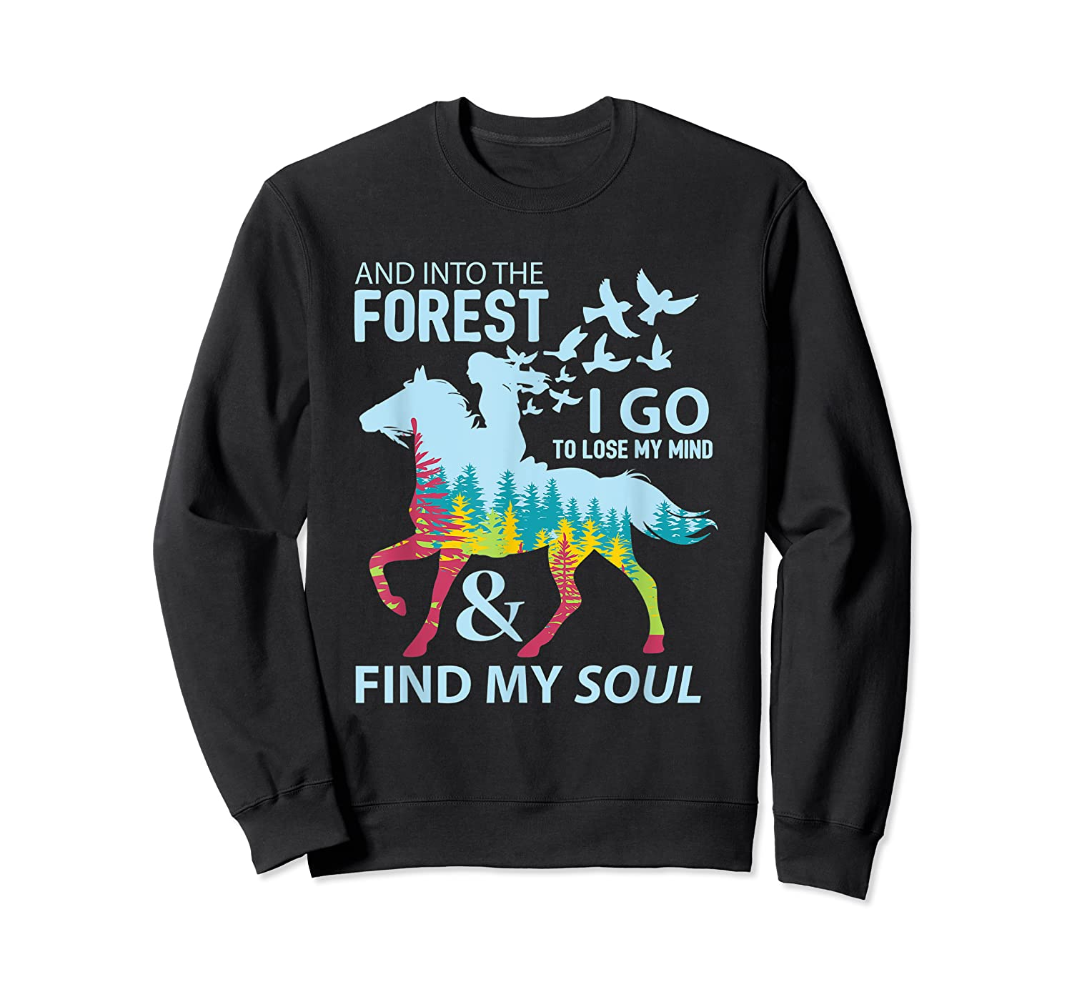Into The Forest I Go Lose My Mind Find My Soul Horse Lover T-shirt Crewneck Sweater