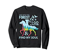 Into The Forest I Go Lose My Mind Find My Soul Horse Lover T-shirt Sweatshirt Black