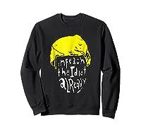 Impeach The Idiot Not My President Impeach Trump Tshirt Sweatshirt Black