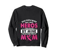 I Was Raised By Mine I Wear Pink For My Mom Breast Cancer T Shirt Sweatshirt Black