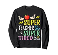 Super Tea By Day Super Tired By Night Cute Gift T-shirt Sweatshirt Black