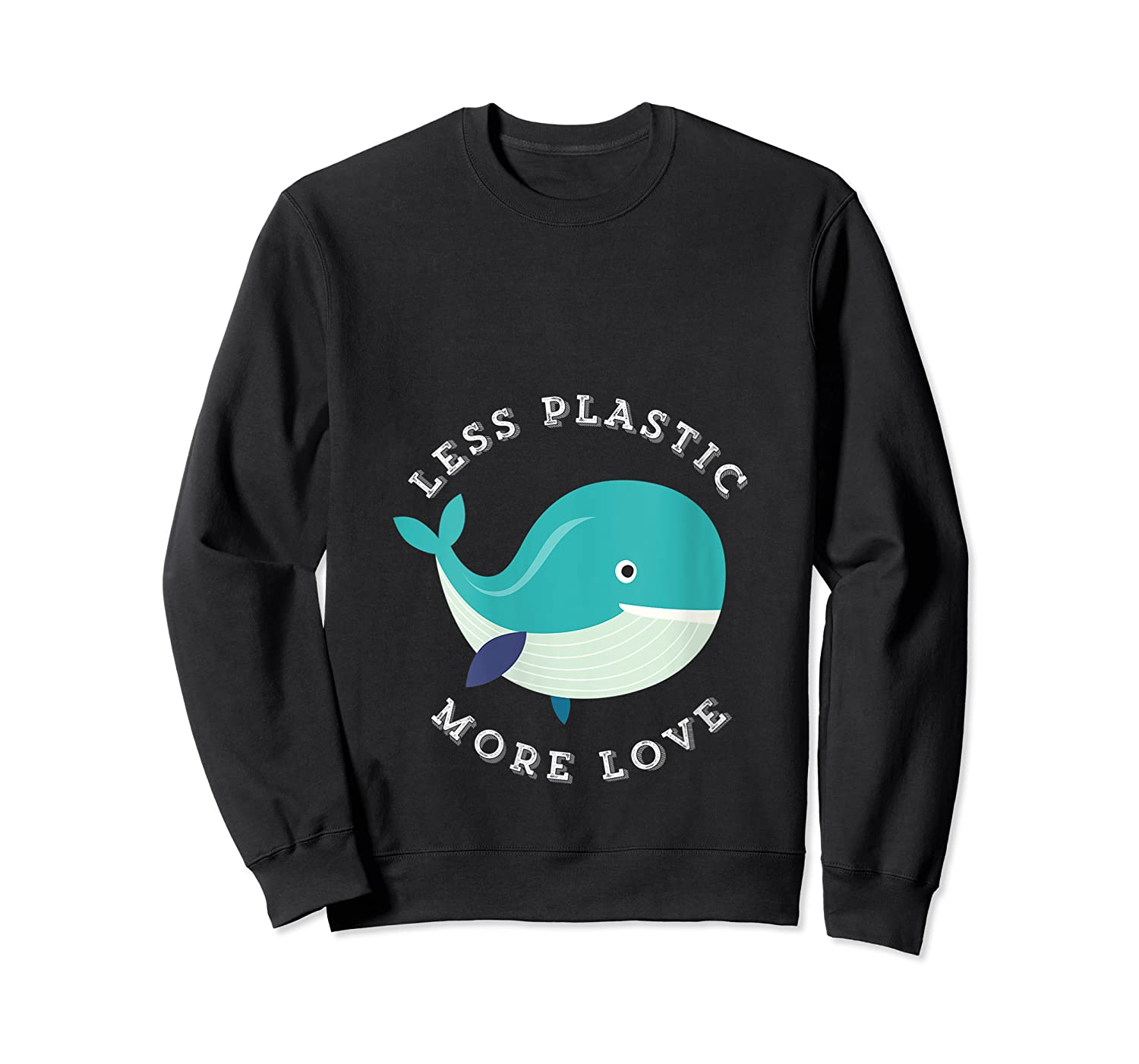 Less Plastic More Love Recycle Awareness Earth Day T Shirt Crewneck Sweater