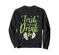 Irish I Could Drink Saint Patricks Day T Shirt Green Sweatshirt Black