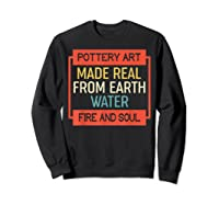 Vintage Pottery Art Made Real From Earth Water Fire Soul T Shirt Sweatshirt Black