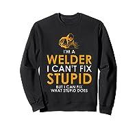 I Am A Welder I Cannot Fix Stupid - T-shirt Sweatshirt Black