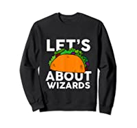 Let's Taco About Wizards T-shirt Halloween Costume Shirt T-shirt Sweatshirt Black