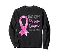 Fight Against Breast Cancer Awareness Month Shirt Sweatshirt Black