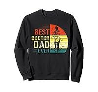 Father S Day Vintage Best Doctor Dad Ever Shirts Sweatshirt Black