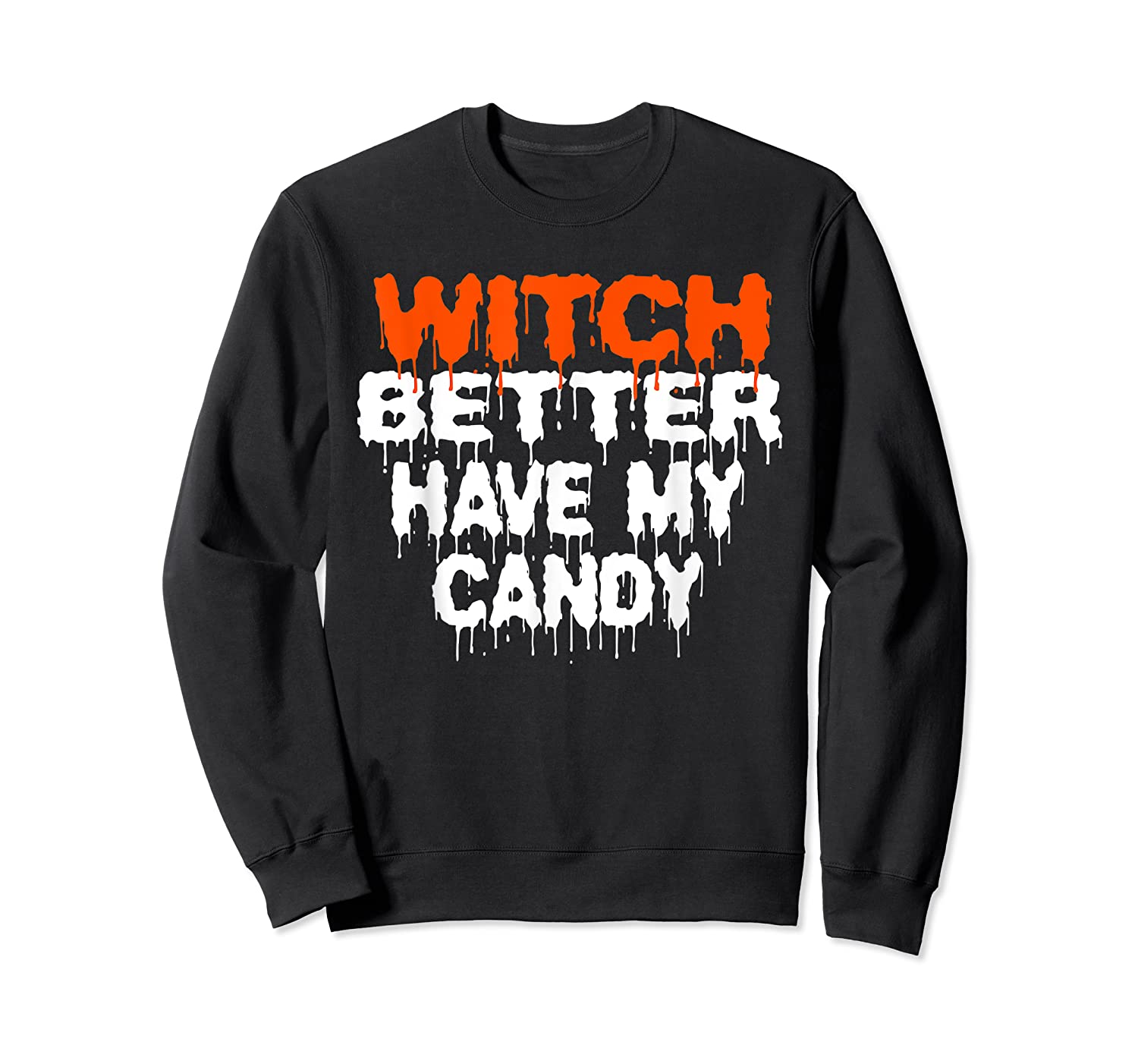 Witch Better Have My Candy T-shirt Funny Halloween Crewneck Sweater