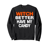 Witch Better Have My Candy T-shirt Funny Halloween Sweatshirt Black