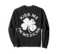 Kiss Me I M Mexican T Shirt Saint Patrick Day Gift Shirt Sweatshirt Black