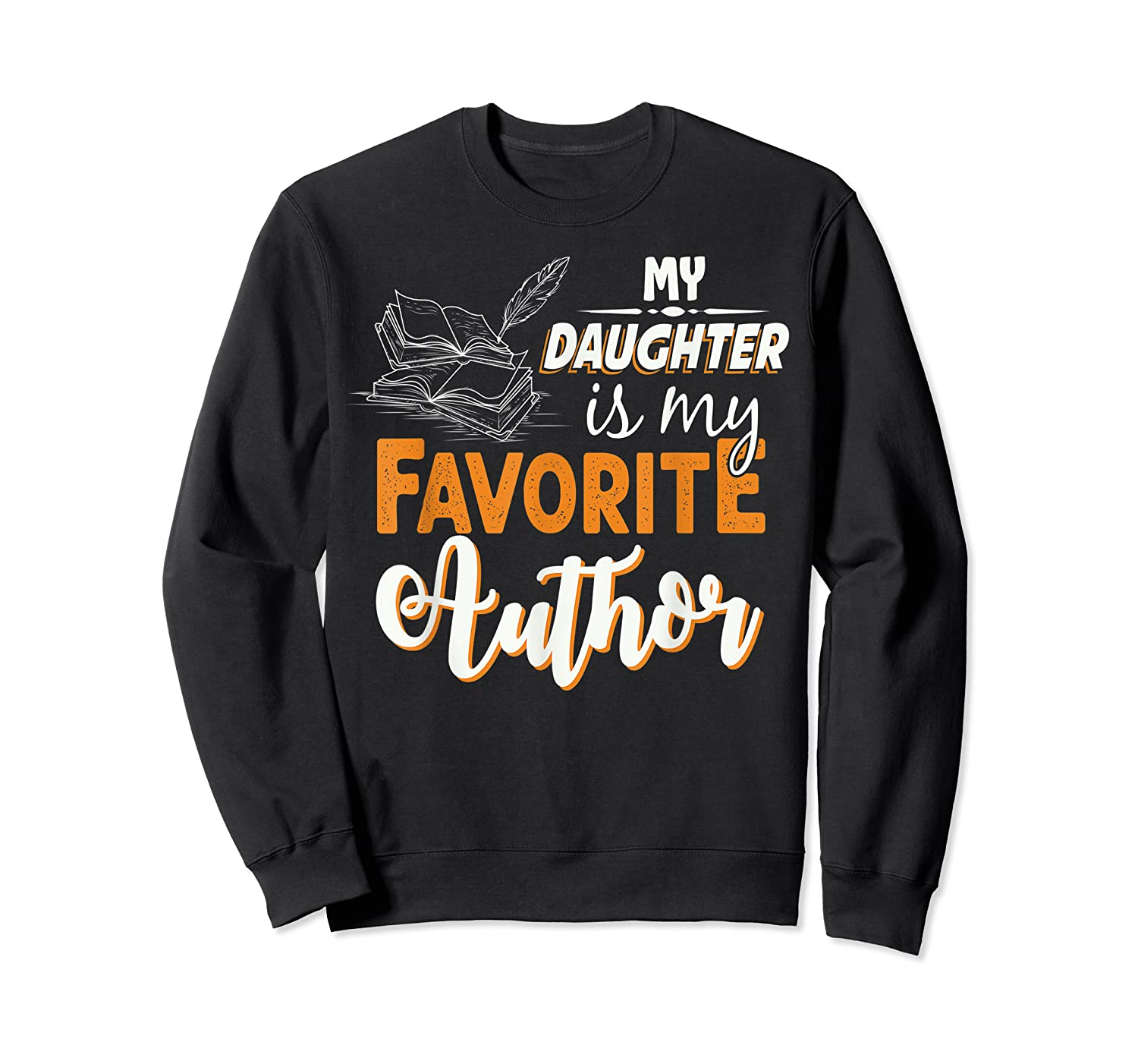 My Daughter Is My Favorite Author Gift Book Lovers Writer T Shirt Crewneck Sweater