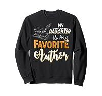 My Daughter Is My Favorite Author Gift Book Lovers Writer T Shirt Sweatshirt Black