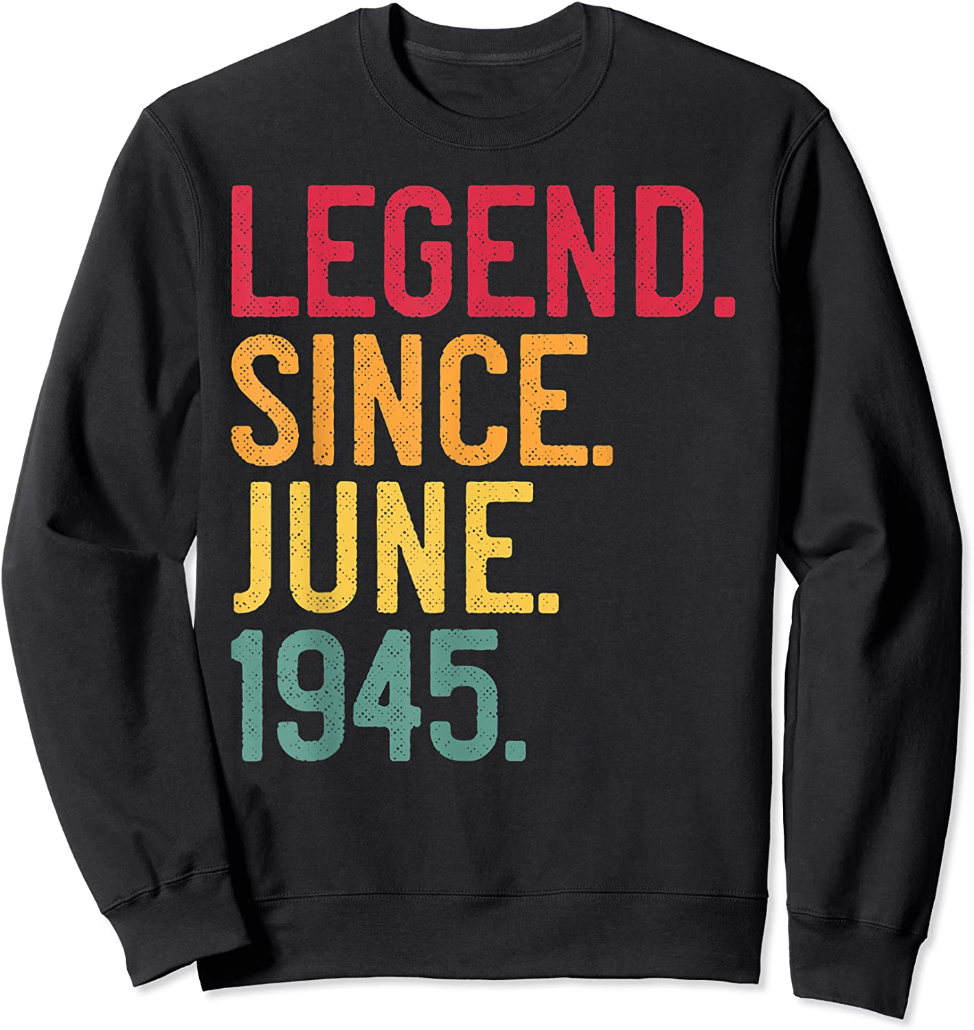 Legend Since June 1945 76th Birthday 76 Years Old Vintage T-shirt Crewneck Sweater