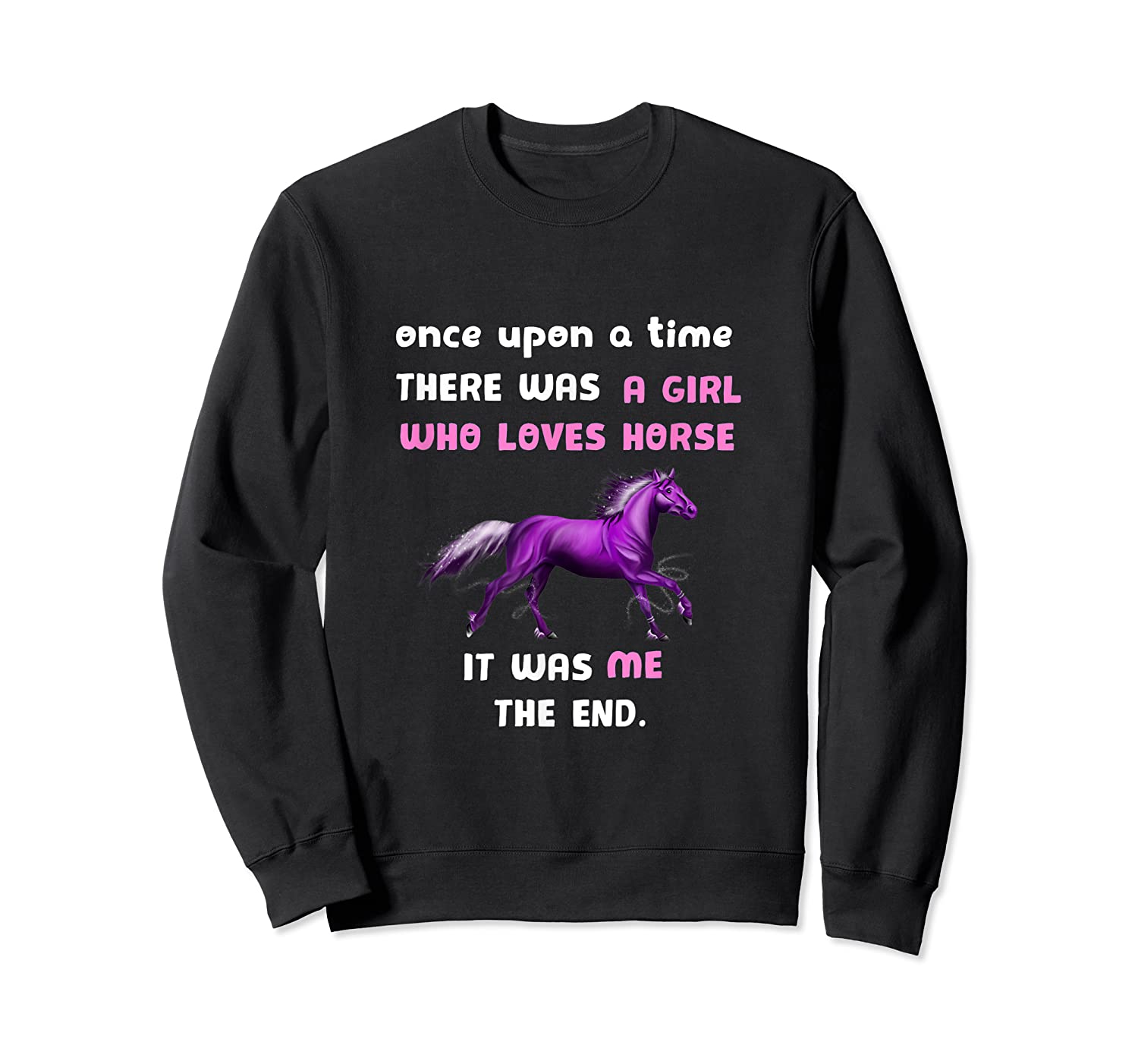 Once Upon A Time There Was A Girl Who Loved Horse Tshirt Crewneck Sweater