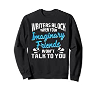 Writer S Block When Your Imaginary Friends Won T Talk To You T Shirt Sweatshirt Black