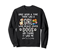 Once Upon A Time There Was A Girl Love Dogs Teaching Shirt T Shirt Sweatshirt Black