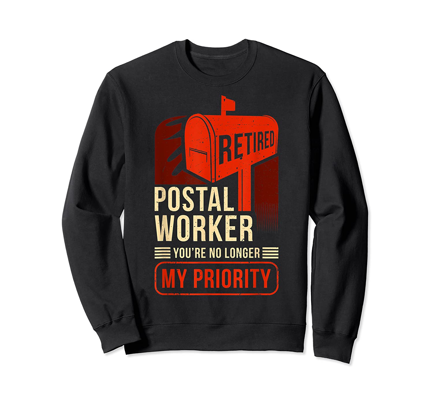 Retired Postal Worker - You're No Longer My Priority Shirt Crewneck Sweater