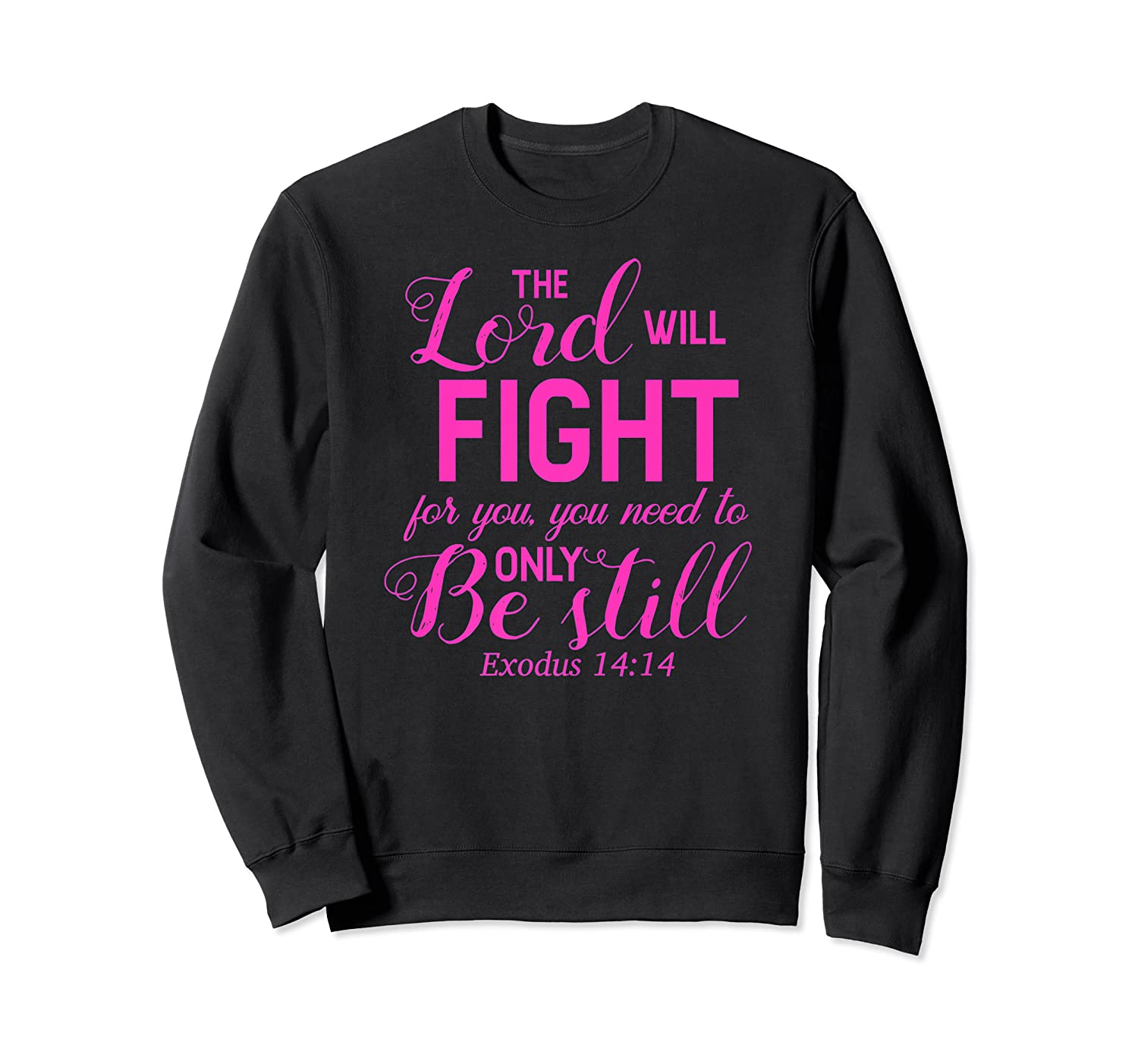 The Lord Will Fight For You, You Need Only To Be Still Verse Shirts Crewneck Sweater