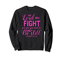 The Lord Will Fight For You, You Need Only To Be Still Verse Shirts Sweatshirt Black