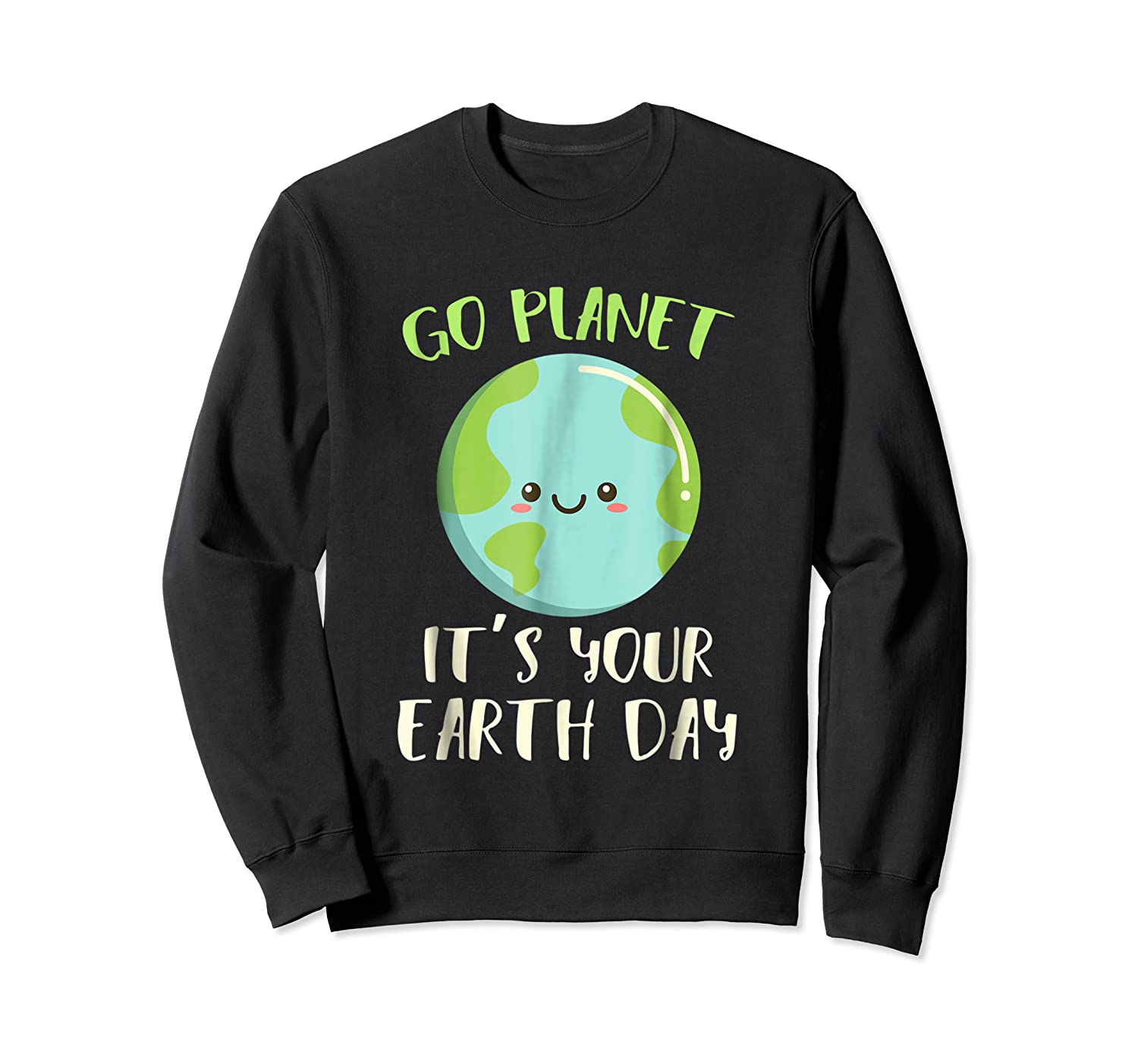 Go Planet It S Your Earth Day T Shirt Science March Crewneck Sweater