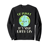 Go Planet It S Your Earth Day T Shirt Science March Sweatshirt Black