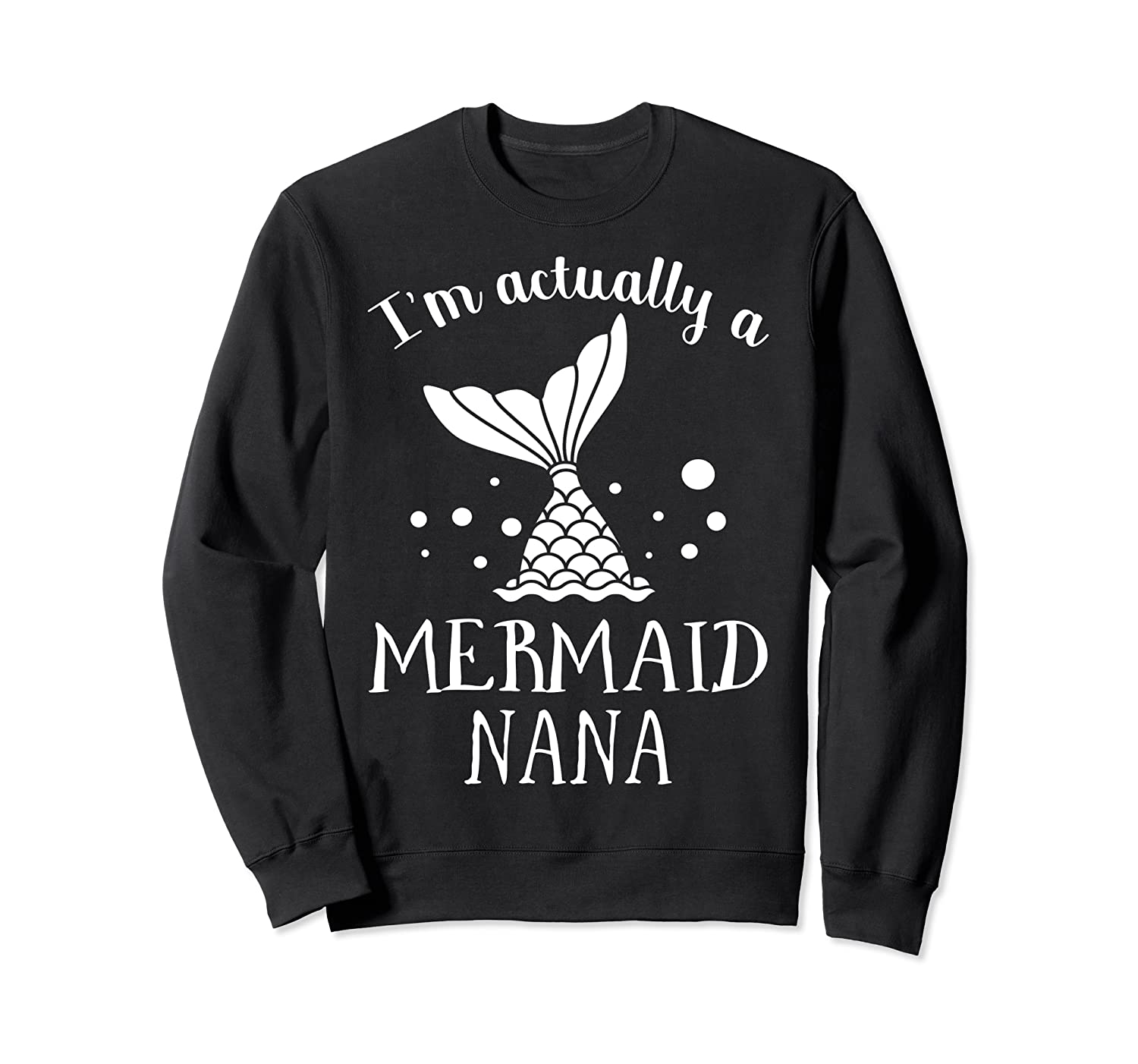 I M Actually A Mermaid Nana Funny Mother S Day Shirt Gift Crewneck Sweater