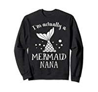 I M Actually A Mermaid Nana Funny Mother S Day Shirt Gift Sweatshirt Black