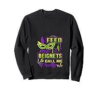 Feed Me Beignets And Call Me Pretty Mardi Gras Shirts Sweatshirt Black