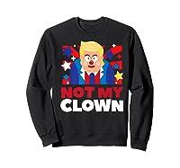 Not My Clown Donald Trump Anti Trump Impeach Trump Gift Premium T Shirt Sweatshirt Black
