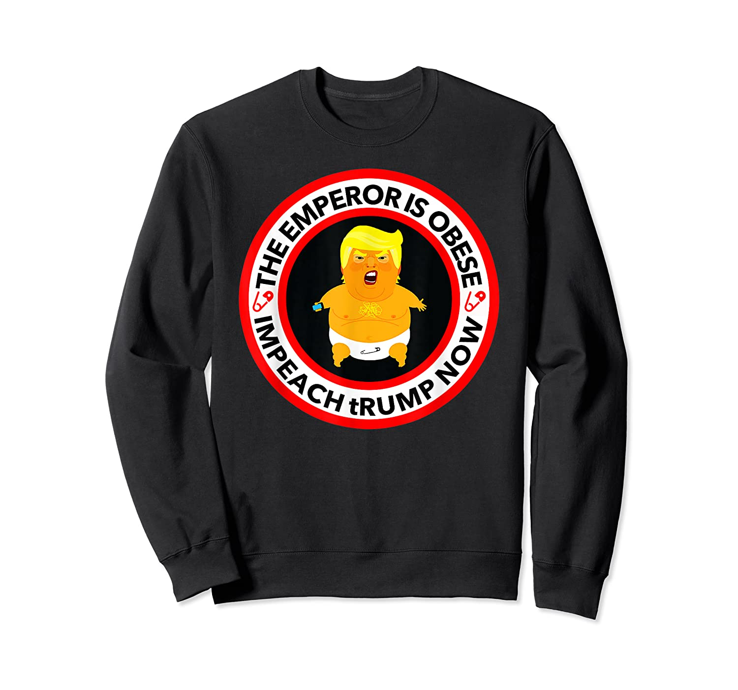 Deranged Donald The Emperor Is Obese Impeach Trump Now T Shirt Crewneck Sweater