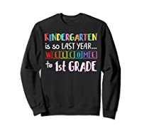 Kindergarten Is So Last Year Welcome To First Grade Shirts Sweatshirt Black