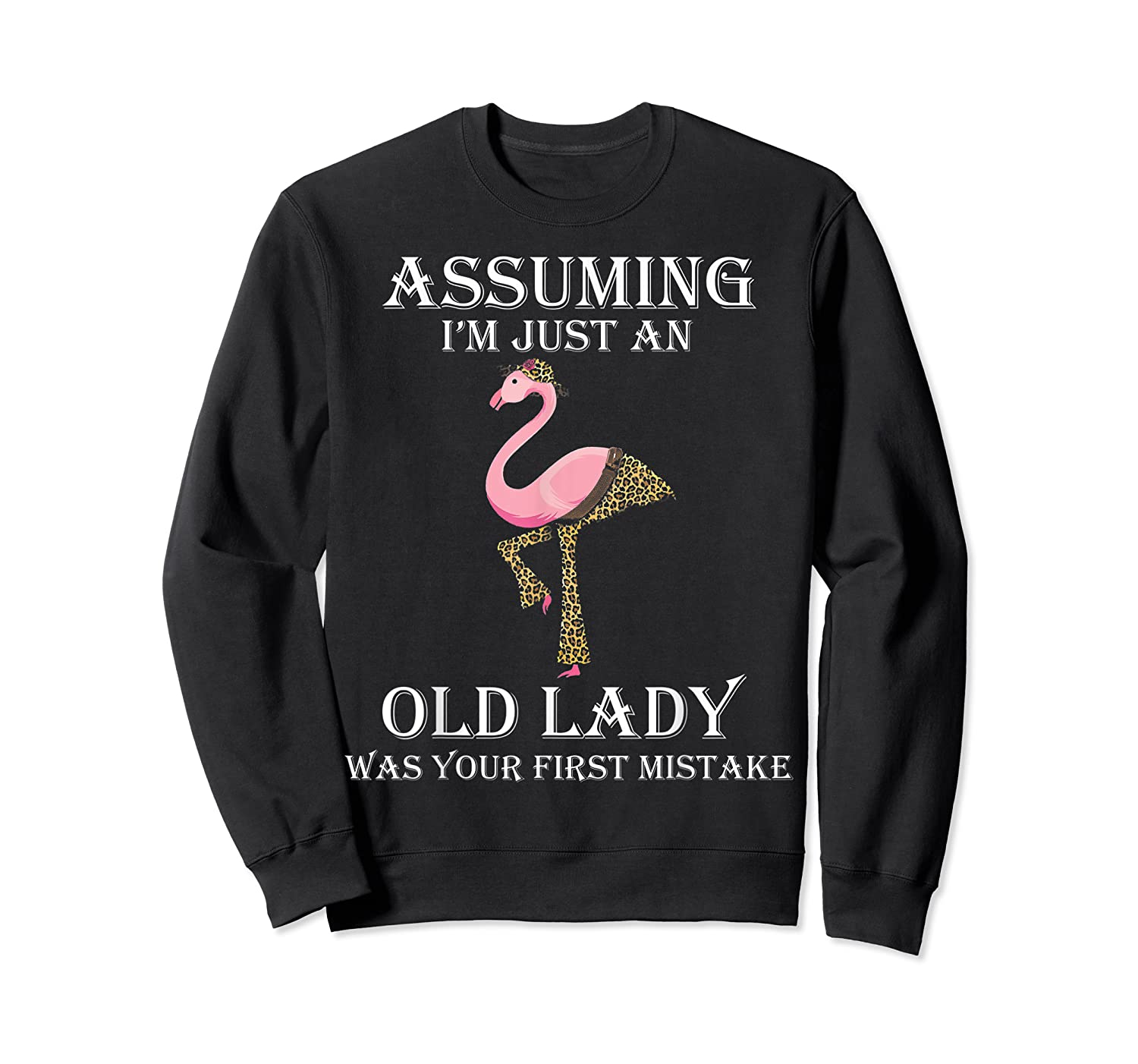 Assuming I'm Just An Old Lady Was Your First Mistake T-shirt Crewneck Sweater