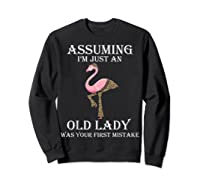 Assuming I'm Just An Old Lady Was Your First Mistake T-shirt Sweatshirt Black