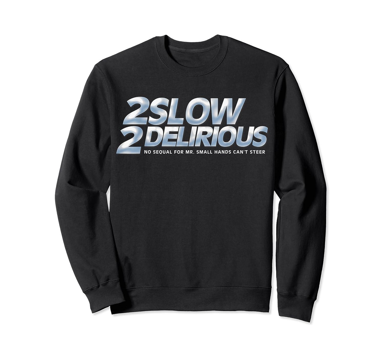 2 Slow 2 Delirious Anyone But Trump Impeach Trump Anti Trump T Shirt Crewneck Sweater